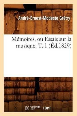 Memoires, Ou Essais Sur La Musique. T. 1 (Ed.1829)