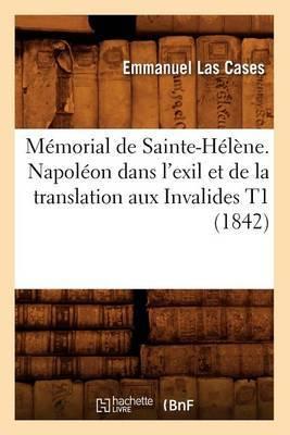 Memorial de Sainte-Helene. Napoleon Dans L'Exil Et de La Translation Aux Invalides T1 (1842)