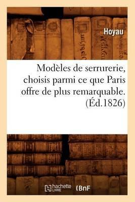 Modeles de Serrurerie, Choisis Parmi Ce Que Paris Offre de Plus Remarquable. (Ed.1826)