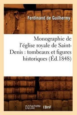 Monographie de L'Eglise Royale de Saint-Denis: Tombeaux Et Figures Historiques (Ed.1848)
