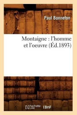 Montaigne: L'Homme Et L'Oeuvre (Ed.1893)