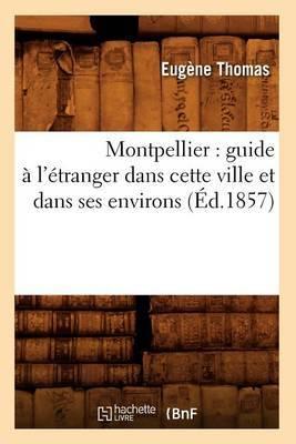 Montpellier: Guide A L'Etranger Dans Cette Ville Et Dans Ses Environs (Ed.1857)
