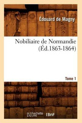 Nobiliaire de Normandie. [Tome 1] (Ed.1863-1864)