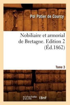 Nobiliaire Et Armorial de Bretagne. Edition 2, Tome 3 (Ed.1862)