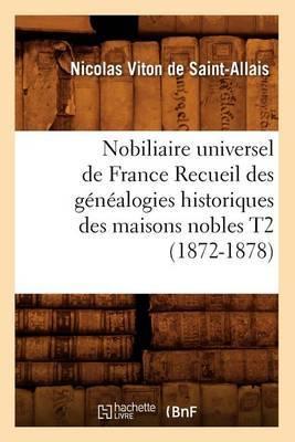 Nobiliaire Universel de France Recueil Des Genealogies Historiques Des Maisons Nobles T2 (1872-1878)