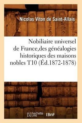 Nobiliaire Universel de France, Des Genealogies Historiques Des Maisons Nobles T10 (Ed.1872-1878)