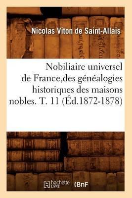 Nobiliaire Universel de France, Des Genealogies Historiques Des Maisons Nobles. T. 11 (Ed.1872-1878)