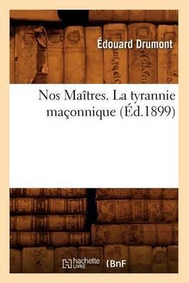 Nos Maitres. La Tyrannie Maconnique