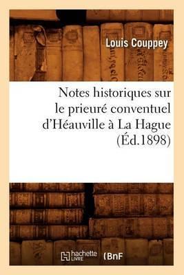Notes Historiques Sur Le Prieure Conventuel D'Heauville a la Hague (Ed.1898)