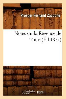 Notes Sur La Regence de Tunis, (Ed.1875)