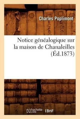 Notice Genealogique Sur La Maison de Chanaleilles, (Ed.1873)
