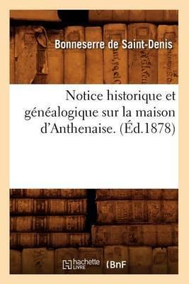 Notice Historique Et Genealogique Sur La Maison D'Anthenaise. (Ed.1878)
