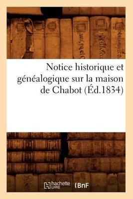 Notice Historique Et Genealogique Sur La Maison de Chabot, (Ed.1834)