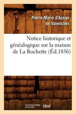 Notice Historique Et Genealogique Sur La Maison de La Rochette, (Ed.1856)