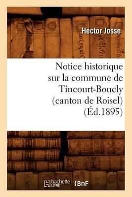 Notice Historique Sur La Commune de Tincourt-Boucly (Canton de Roisel), (Ed.1895)
