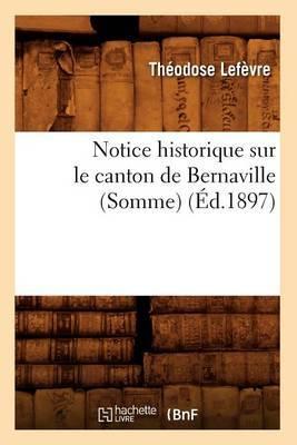 Notice Historique Sur Le Canton de Bernaville (Somme) (Ed.1897)