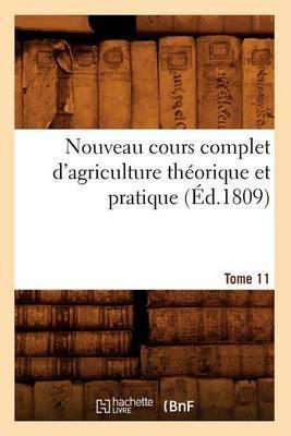 Nouveau Cours Complet D'Agriculture Theorique Et Pratique. Tome 11 (Ed.1809)