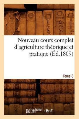 Nouveau Cours Complet D'Agriculture Theorique Et Pratique. Tome 3 (Ed.1809)