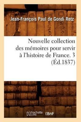 Nouvelle Collection Des Memoires Pour Servir A L'Histoire de France. 3 (Ed.1837)