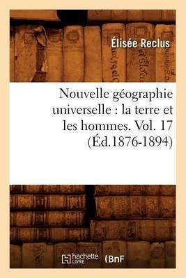 Nouvelle Geographie Universelle: La Terre Et Les Hommes. Vol. 17 (Ed.1876-1894)