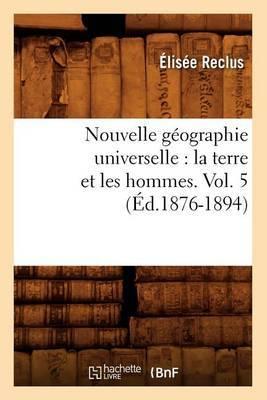 Nouvelle Geographie Universelle: La Terre Et Les Hommes. Vol. 5 (Ed.1876-1894)