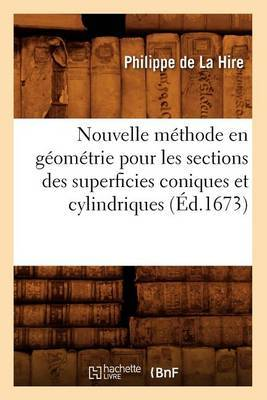 Nouvelle Methode En Geometrie Pour Les Sections Des Superficies Coniques Et Cylindriques (Ed.1673)