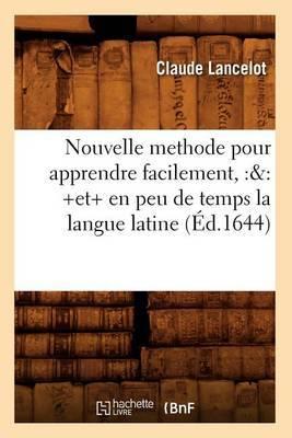 Nouvelle Methode Pour Apprendre Facilement, Et En Peu de Temps La Langue Latine (Ed.1644)