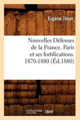 Nouvelles Defenses de La France. Paris Et Ses Fortifications. 1870-1880 (Ed.1880)