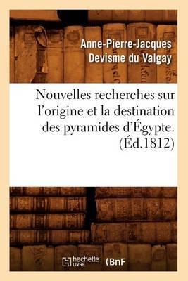 Nouvelles Recherches Sur L'Origine Et La Destination Des Pyramides D'Egypte. (Ed.1812)
