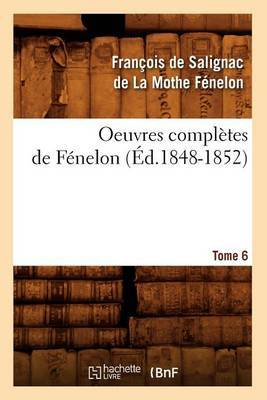 Oeuvres Completes de Fenelon, .... Tome 6 (Ed.1848-1852)