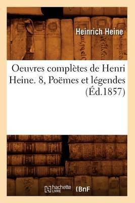 Oeuvres Completes de Henri Heine.: Vol 8- Poemes Et Legendes