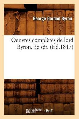 Oeuvres Completes de Lord Byron. 3e Ser. (Ed.1847)
