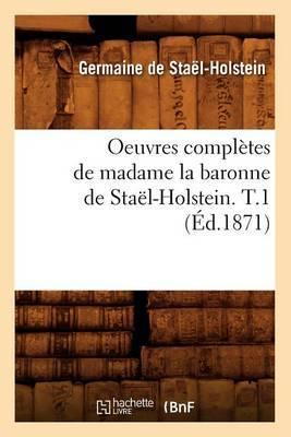Oeuvres Completes de Madame La Baronne de Stael-Holstein. T.1