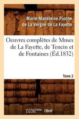 Oeuvres Completes de Mmes de La Fayette, de Tencin Et de Fontaines. Tome 2 (Ed.1832)
