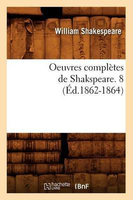 Oeuvres Completes de Shakspeare. 8 (Ed.1862-1864)