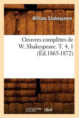 Oeuvres Completes de W. Shakespeare. T. 4, 1 (Ed.1865-1872)