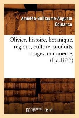 Olivier, Histoire, Botanique, Regions, Culture, Produits, Usages, Commerce, (Ed.1877)