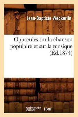 Opuscules Sur La Chanson Populaire Et Sur La Musique (Ed.1874)