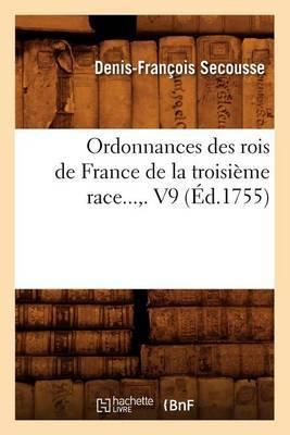 Ordonnances Des Rois de France de La Troisieme Race. Volume 9 (Ed.1755)