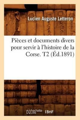 Pieces Et Documents Divers Pour Servir A L'Histoire de La Corse. T2 (Ed.1891)