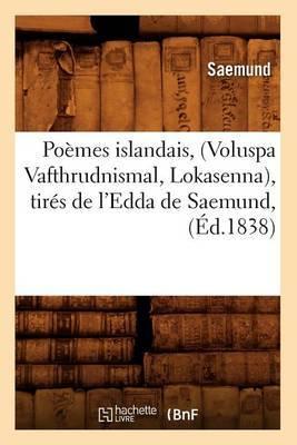 Poemes Islandais, (Voluspa Vafthrudnismal, Lokasenna), Tires de L'Edda de Saemund,