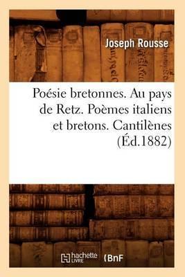 Poesie Bretonnes. Au Pays de Retz. Poemes Italiens Et Bretons. Cantilenes (Ed.1882)
