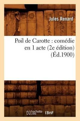 Poil de Carotte: Comedie En 1 Acte (2e Edition) (Ed.1900)