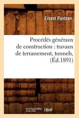 Procedes Generaux de Construction: Travaux de Terrassement, Tunnels, (Ed.1891)