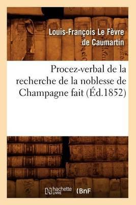 Procez-Verbal de La Recherche de La Noblesse de Champagne Fait (Ed.1852)