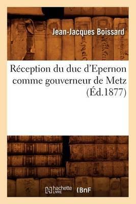 Reception Du Duc D'Epernon Comme Gouverneur de Metz (Ed.1877)
