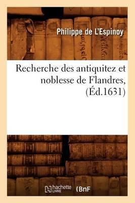 Recherche Des Antiquitez Et Noblesse de Flandres, (Ed.1631)