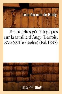 Recherches Genealogiques Sur La Famille D'Augy (Barrois, Xve-Xviie Siecles), (Ed.1885)