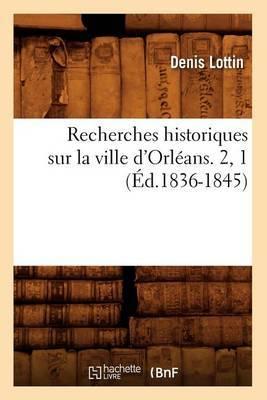 Recherches Historiques Sur La Ville D'Orleans. 2, 1 (Ed.1836-1845)
