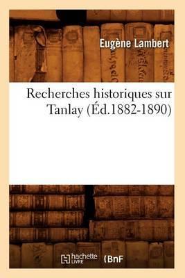 Recherches Historiques Sur Tanlay (Ed.1882-1890)